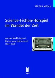 Science-Fiction-Hörspiel im Wandel der Zeit - von der Nachkriegszeit bis ins neue Jahrtausend. 1947-2006
